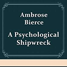 A Psychological Shipwreck (Annotated) (       UNABRIDGED) by Ambrose Bierce Narrated by Anastasia Bertollo