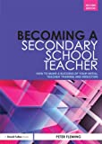 Peter Fleming Becoming a Secondary School Teacher: How to Make a Success of your Initial Teacher Training and Induction