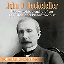 John D. Rockefeller: The Autobiography of an Oil Titan and Philanthropist Audiobook by John D. Rockefeller Narrated by Kevin Theis