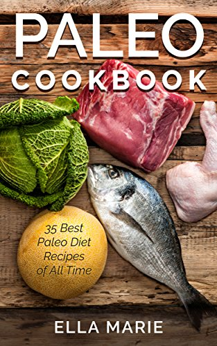 PALEO DIET: Paleo Cookbook - 35 Best Paleo Diet Recipes of All Time (Paleo Diet, Paleo Cookbook, Paleo Slow Cooker, Paleo Recipes) by Ella Marie