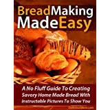"Bread Making Made Easy! A No Fluff Guide To Creating Savory Home Made Bread With Instructable Pictures To Go Along (Kindle Edition) By Mabel Roark          Buy new: $0.99     Customer Rating:       First tagged ""cookbook"" by JK"