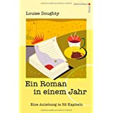 """Ein Roman in einem Jahr: Eine Anleitung in 52 Kapitelnvon """"Louise Doughty"""""""