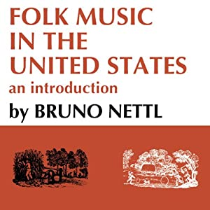 Folk Music in the United States: An Introduction | [Bruno Nettl, Helen Myers]