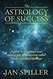 img - for The Astrology of Success: A Guide to Illuminate Your Inborn Gifts for Achieving Career Success and Life Fulfillment book / textbook / text book