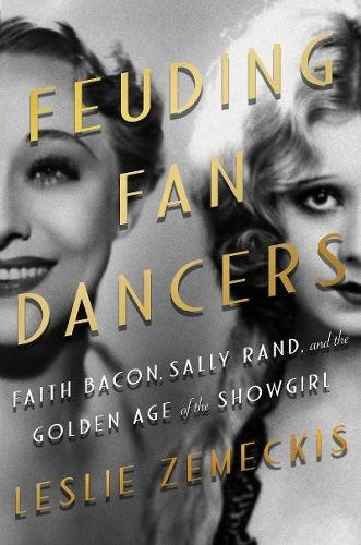 Feuding Fan Dancers Faith Bacon, Sally Rand, and the Golden Age of the Showgirl [Zemeckis, Leslie] (Tapa Dura)
