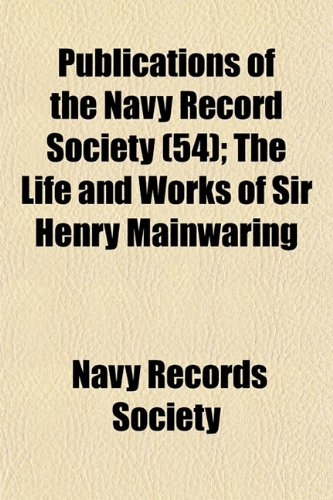 Publications of the Navy Record Society (54); The Life and Works of Sir Henry Mainwaring