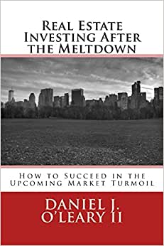 Real Estate Investing After The Meltdown: How To Succeed In The Upcoming Market Turmoil
