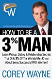 How to Be a 3% Man. Winning the Heart of the Woman of Your Dreams by Wayne. Corey ( 2012 ) Paperback