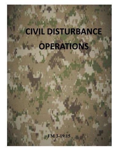 Civil Disturbance Operations: FM 3-19.15 (Army Field Manual) PDF