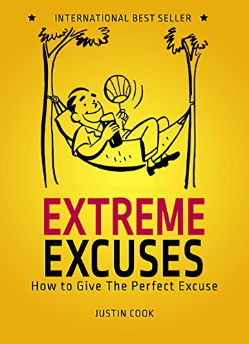 Extreme Excuses: How To Give The Perfect Excuse