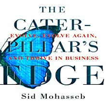 The Caterpillar's Edge: Evolve, Evolve Again, and Thrive in Business Audiobook by Sid Mohasseb Narrated by Mike Norgaard