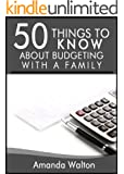 50 Things to Know About Budgeting With a Family: Practical Money Saving Tips: Amanda Walton
