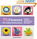 75 Flowers for Cake Decorators: A Bea...