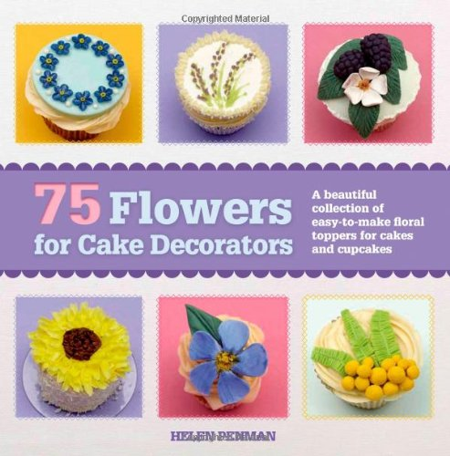 75 Flowers For Cake Decorators: A Beautiful Collection Of Easy-To-Make Floral Cake Toppers For Cakes And Cupcakes front-1062223