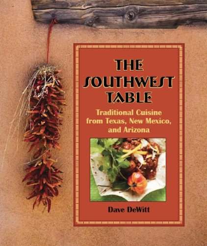 The Southwest Table: Traditional Cuisine from Texas, New Mexico, and Arizona by Dave DeWitt