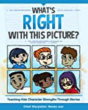 What's Right with This Picture?: Teaching Kids Character Strengths Through Stories