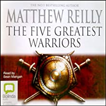 Five Greatest Warriors Audiobook by Matthew Reilly Narrated by Sean Mangan