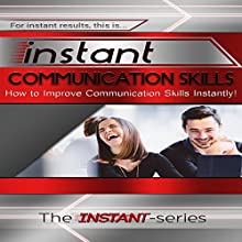 Instant Communication Skills: How to Improve Communications Skills Instantly: INSTANT Series (       UNABRIDGED) by The INSTANT-Series Narrated by The INSTANT-Series