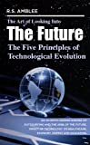 img - for The Art of Looking into the Future: The Five Principles of Technological Evolution book / textbook / text book