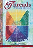 Threads: the Basics & Beyond: The Complete Visual Guide to Thread Techniques and Creativity in Projects and Embellishing