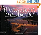 Wings Above the Arctic: A Photographic History of Arctic Aviation