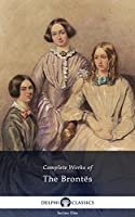 Delphi Complete Works of the Bronte Sisters: Charlotte, Emily, Anne Bront� (Illustrated) (English Edition)
