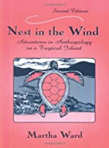 Nest in the Wind: Adventures in Anthropology on a Tropical Island, Second Edition
