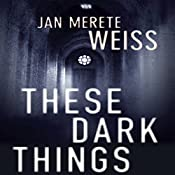 These Dark Things | Jan Merete Weiss