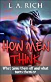 img - for How Men Think: Know exactly how men think what they like and dislike and read him like a book (Love) book / textbook / text book