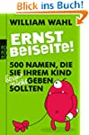 Ernst beiseite!: 500 Namen, die Sie I...
