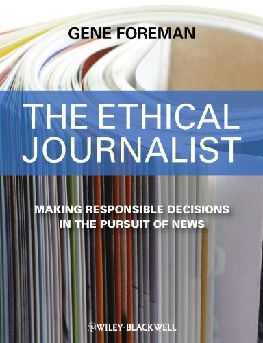 The Ethical Journalist: Making Responsible Decisions in...