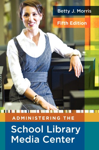 Administering the School Library Media Center, 5th Edition (Library and Information Science Text)