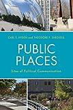 Public Places: Sites of Political Communication (Lexington Studies in Political Communication)