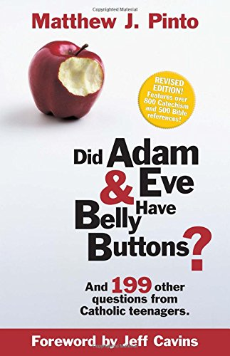 Did Adam & Eve Have Belly Buttons? And 199 Other Questions from Catholic Teenagers
