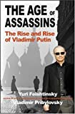 Yuri Felshtinsky The Age of Assassins: The Rise and Rise of Vladimir Putin: How Scary Are Russia's New Rulers?