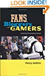 Fans, Gamers, and Bloggers: Exploring...