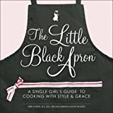 The Little Black Apron: A Single Girl's Guide to Cooking with Style & Grace Jodi Citrin