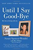 By Susan Spencer-Wendel Until I Say Good-Bye: My Year of Living with Joy (Reprint)