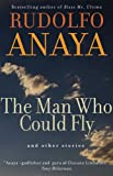 The Man Who Could Fly and Other Stories (Chicana and Chicano Visions of the Americas series) (080613738X) by Anaya, Rudolfo