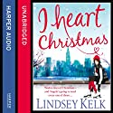 I Heart Christmas (       UNABRIDGED) by Lindsey Kelk Narrated by Cassandra Harwood