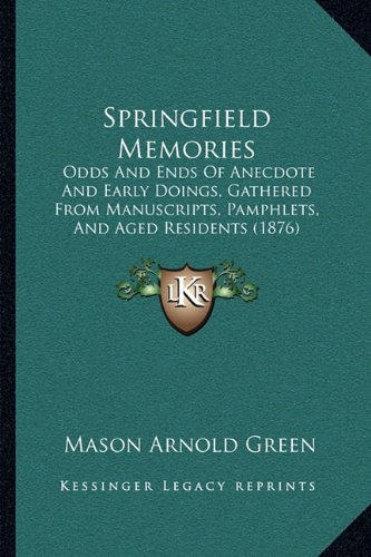 Springfield Memories: Odds and Ends of Anecdote and Early Doings, Gathered from Manuscripts, Pamphlets, and Aged Residents (1876)