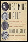 Becoming a Poet: Elizabeth Bishop with Marianne Moore and Robert Lowell (0374109605) by David Kalstone