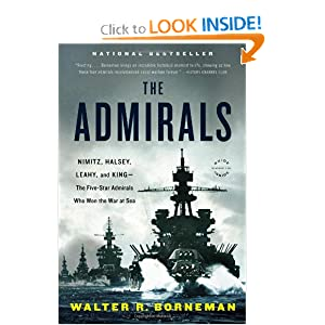 The Admirals: Nimitz, Halsey, Leahy, and King--The Five-Star Admirals Who Won the War at Sea by Walter R. Borneman