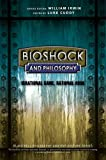 img - for BioShock and Philosophy: Irrational Game, Rational Book (The Blackwell Philosophy and Pop Culture Series) book / textbook / text book