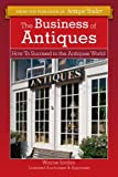 Antique businesses fail at an alarming rate. That's because it takes more than an affinity for armoires and knowing the difference between Art Nouveau and Art Deco to survive, let alone prosper. Fortunately veteran auctioneer and antique expe...