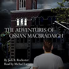 The Mystery of the Malcontent Misanthrope: The Adventures of Ossian Macbrádaigh Audiobook by Jack B. Rochester Narrated by Michael Larrain