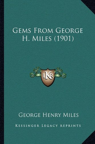 Gems from George H. Miles (1901)