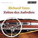 Zeiten des Aufruhrs Hörbuch von Richard Yates Gesprochen von: Christian Brückner
