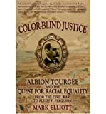 img - for Color Blind Justice: Albion Tourg?e and the Quest for Racial Equality from the Civil War to Plessy v. Ferguson book / textbook / text book