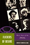 img - for Flickers of Desire: Movie Stars of the 1910s (Star Decades: American Culture/American Cinema) book / textbook / text book